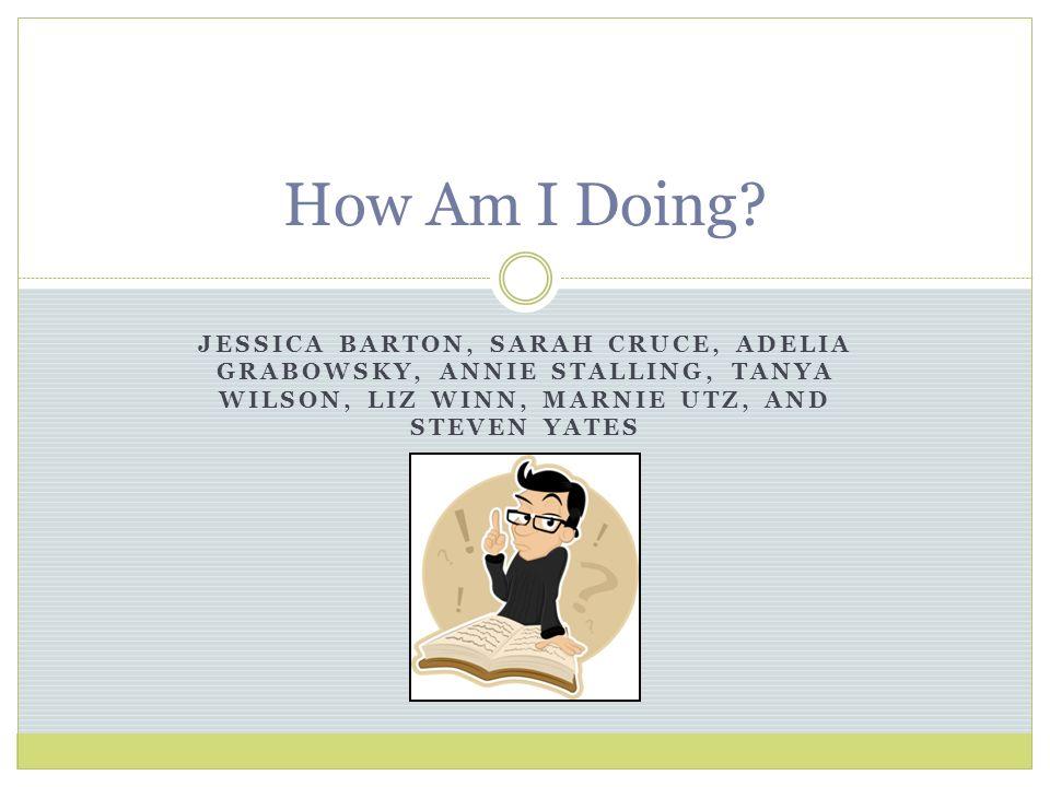 JESSICA BARTON, SARAH CRUCE, ADELIA GRABOWSKY, ANNIE STALLING, TANYA WILSON, LIZ WINN, MARNIE UTZ, AND STEVEN YATES How Am I Doing?