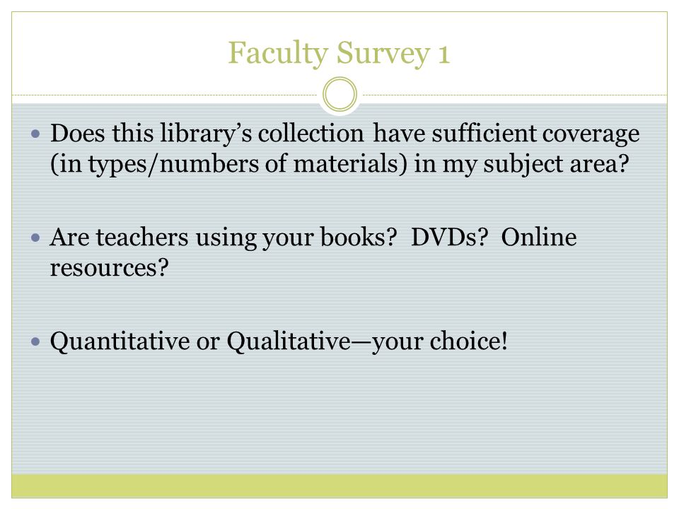 Faculty Survey 1 Does this librarys collection have sufficient coverage (in types/numbers of materials) in my subject area.
