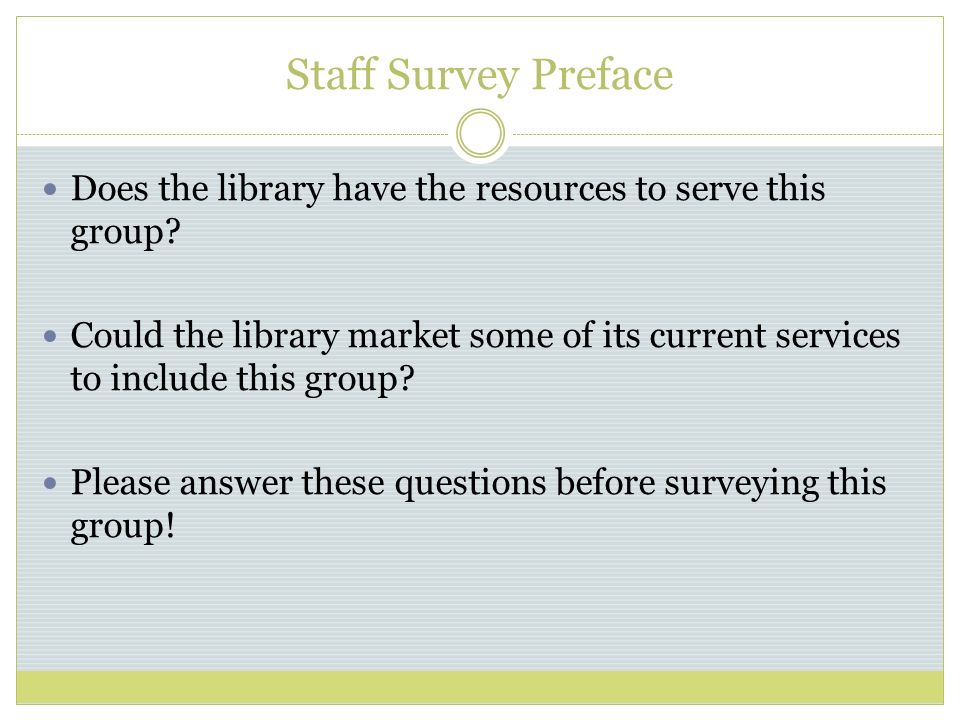 Staff Survey Preface Does the library have the resources to serve this group.