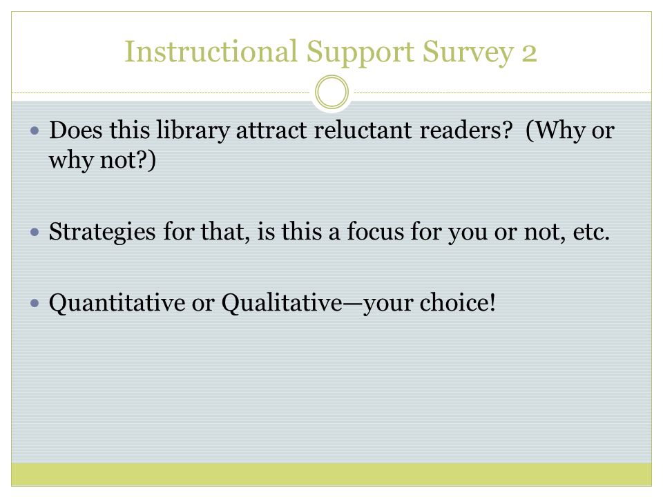 Instructional Support Survey 2 Does this library attract reluctant readers.