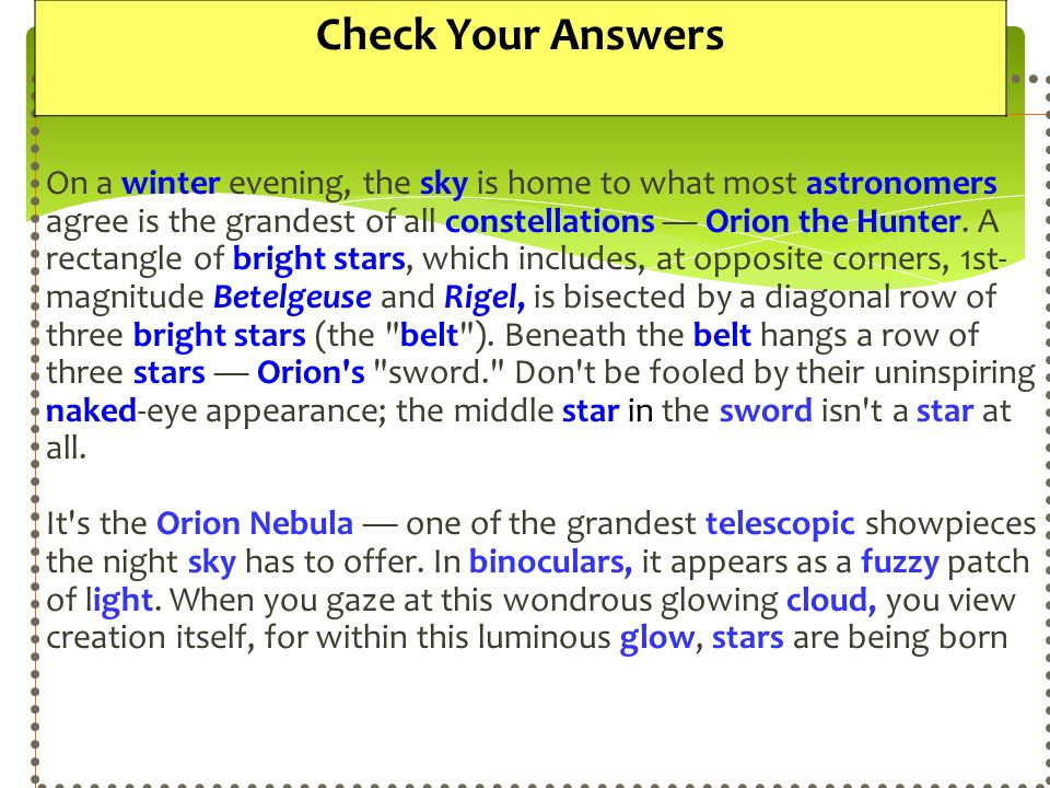 On a winter evening, the sky is home to what most astronomers agree is the grandest of all constellations Orion the Hunter. A rectangle of bright star
