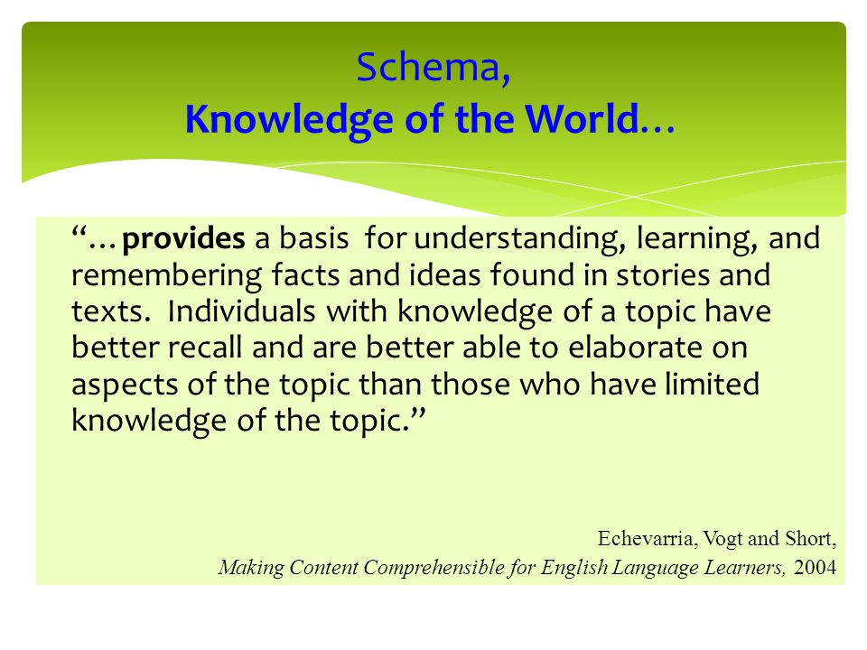 …provides a basis for understanding, learning, and remembering facts and ideas found in stories and texts. Individuals with knowledge of a topic have