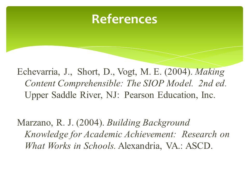 Echevarria, J., Short, D., Vogt, M. E. (2004). Making Content Comprehensible: The SIOP Model. 2nd ed. Upper Saddle River, NJ: Pearson Education, Inc.