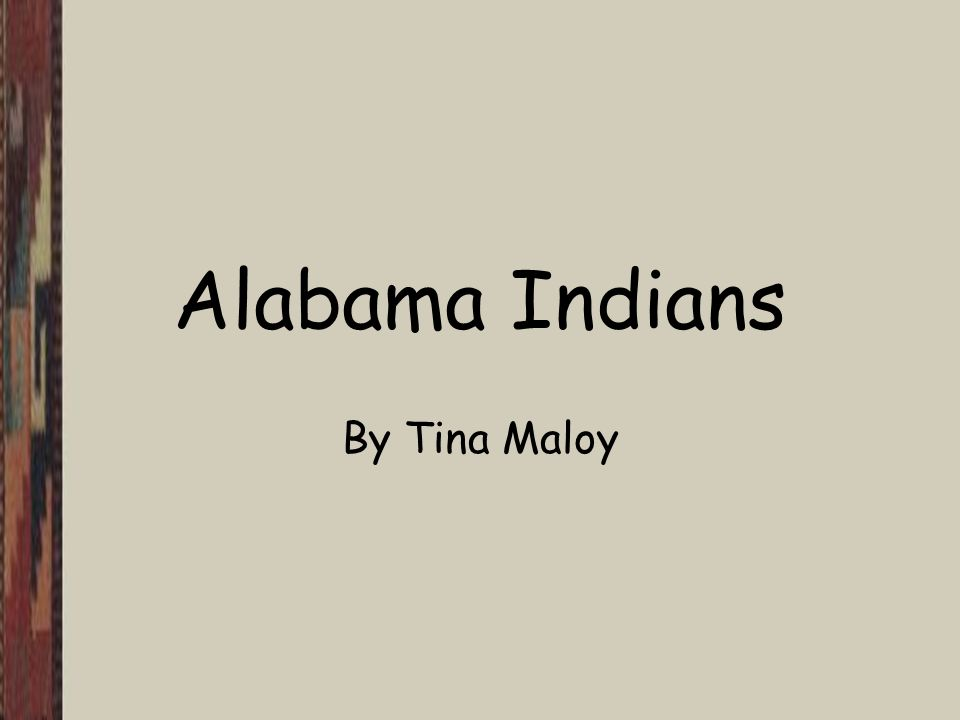 Alabama Indians By Tina Maloy