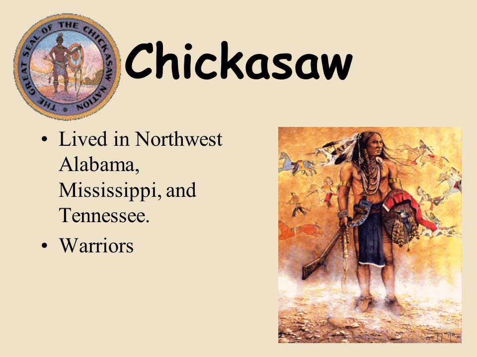 Chickasaw Lived in Northwest Alabama, Mississippi, and Tennessee. Warriors