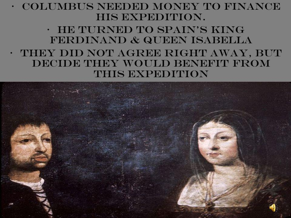 Columbus needed money to finance his expedition.