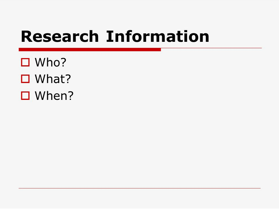 Research Information Who What When