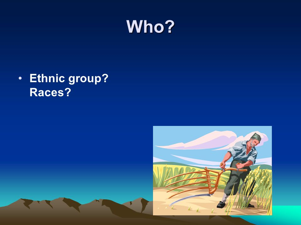 Who Ethnic group Races
