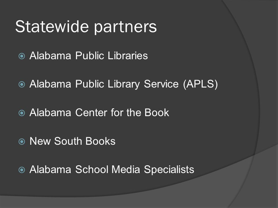 Statewide partners Alabama Public Libraries Alabama Public Library Service (APLS) Alabama Center for the Book New South Books Alabama School Media Specialists