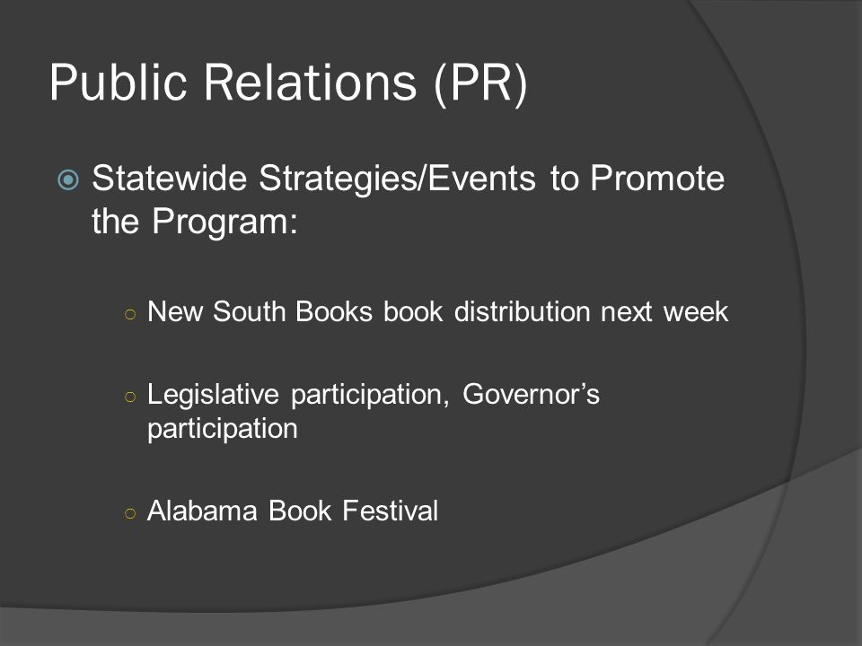 Public Relations (PR) Statewide Strategies/Events to Promote the Program: New South Books book distribution next week Legislative participation, Gover