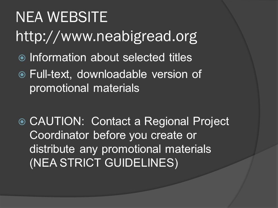 NEA WEBSITE http://www.neabigread.org Information about selected titles Full-text, downloadable version of promotional materials CAUTION: Contact a Re