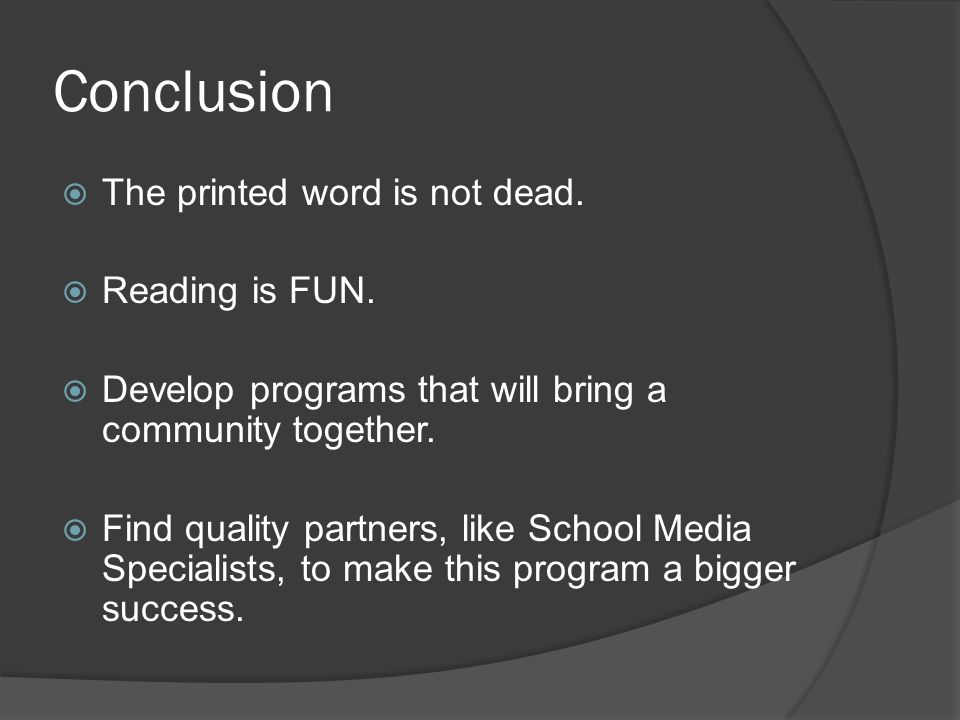 Conclusion The printed word is not dead. Reading is FUN. Develop programs that will bring a community together. Find quality partners, like School Med