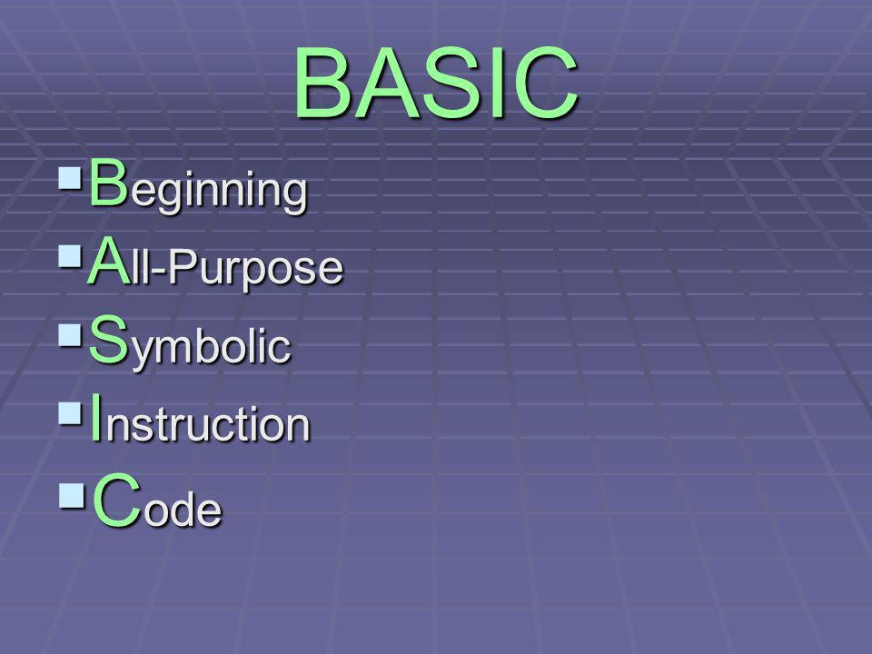 BASIC B eginning B eginning A ll-Purpose A ll-Purpose S ymbolic S ymbolic I nstruction I nstruction C ode C ode