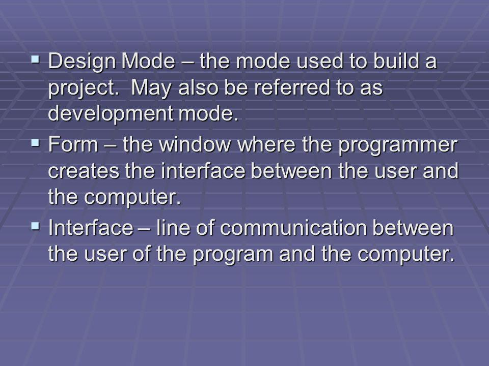 Design Mode – the mode used to build a project. May also be referred to as development mode. Design Mode – the mode used to build a project. May also