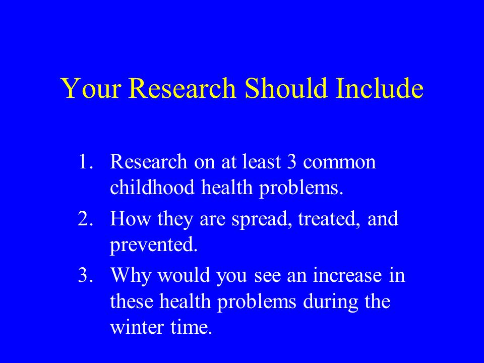 Your Assignment Research common childhood health problems associated with winter.