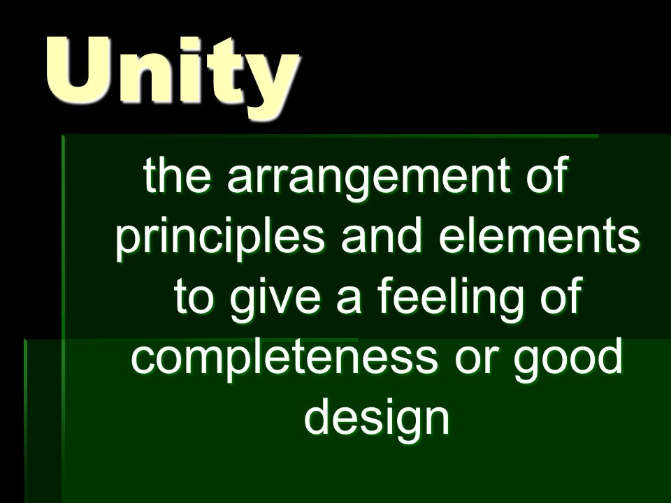 Unity the arrangement of principles and elements to give a feeling of completeness or good design