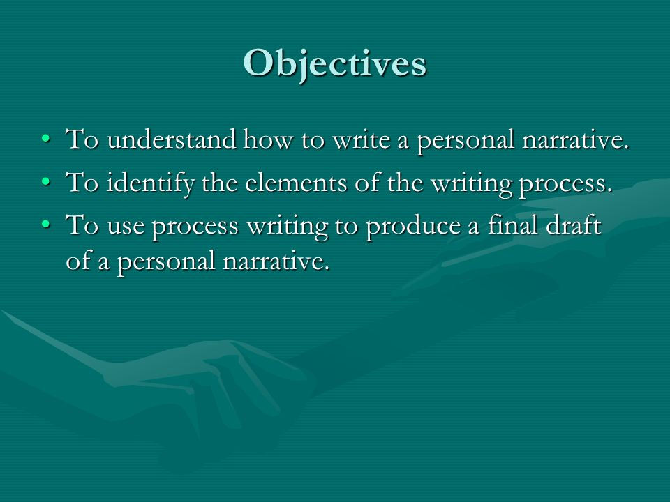 Objectives To understand how to write a personal narrative.To understand how to write a personal narrative.