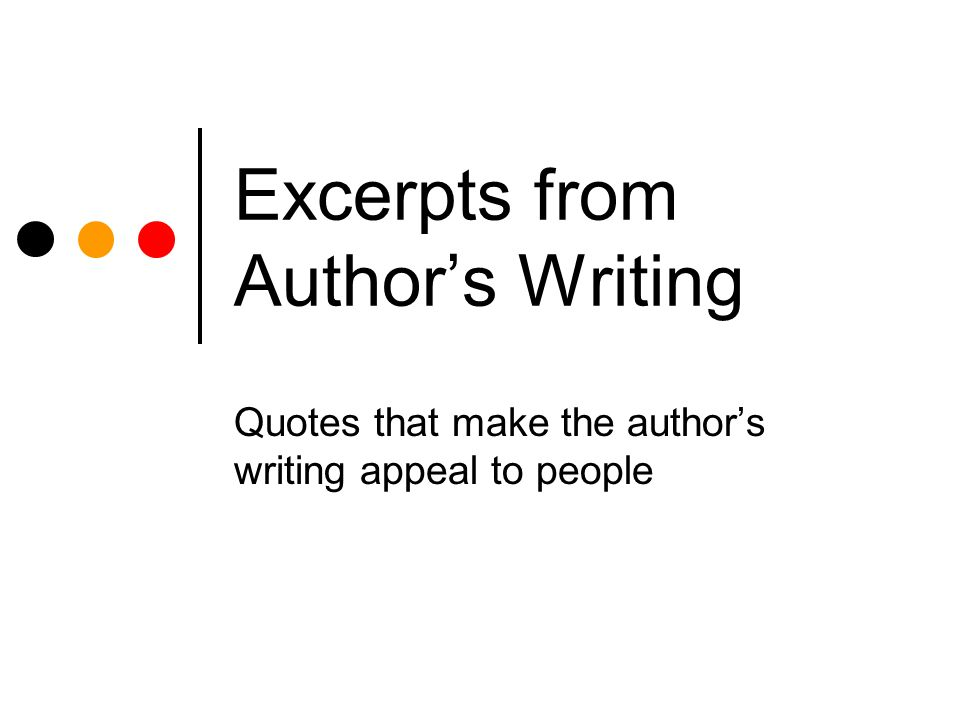 Excerpts from Authors Writing Quotes that make the authors writing appeal to people
