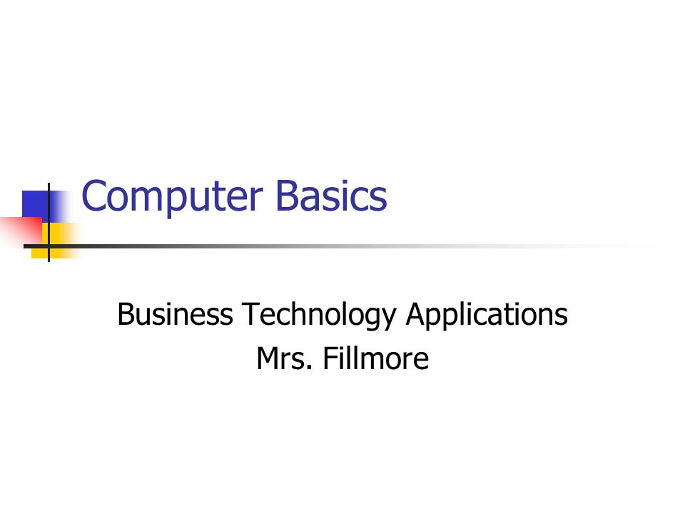 Computer Basics Business Technology Applications Mrs. Fillmore