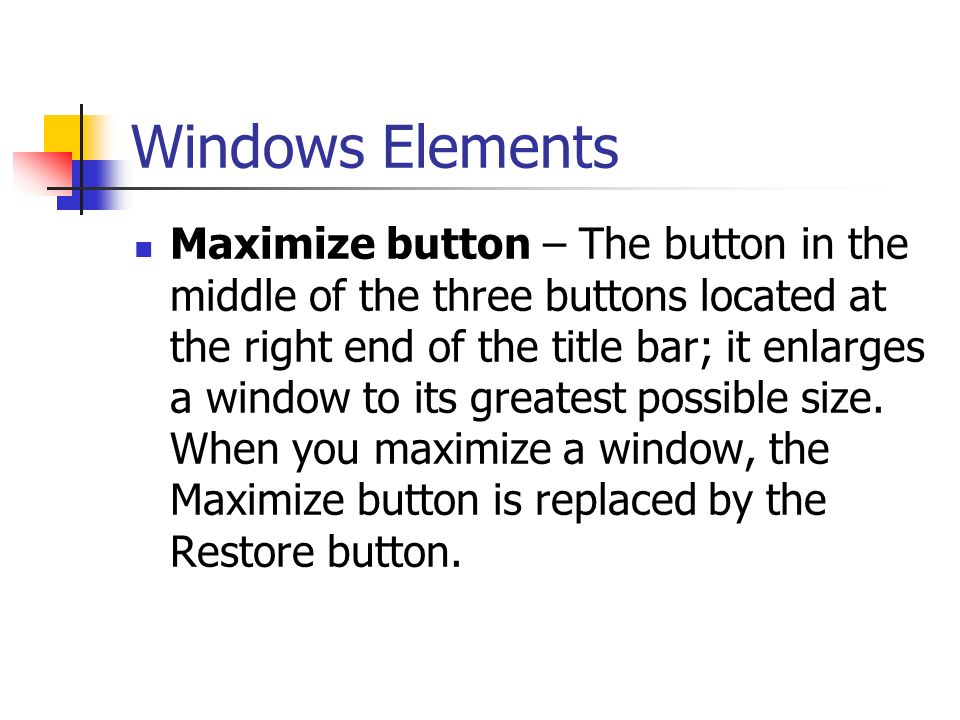 Window Elements Window – The rectangular work area for a task, folder, program, or document.