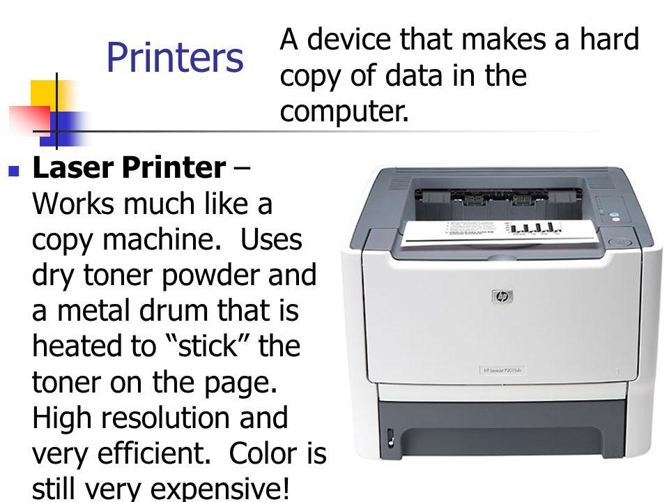 Printers Laser Printer – Works much like a copy machine.