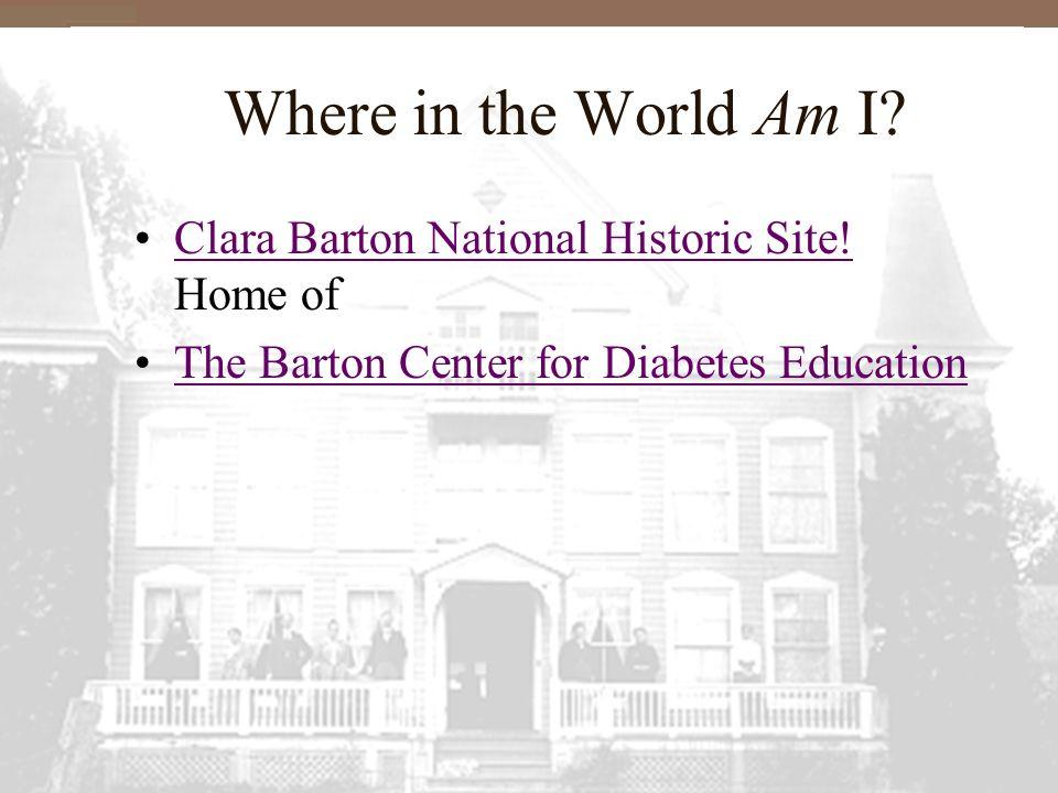 Where in the World Am I. Clara Barton National Historic Site.