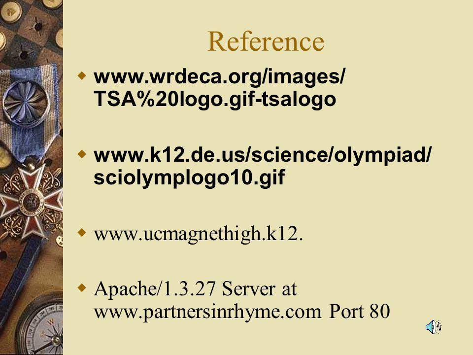 Reference www.wrdeca.org/images/ TSA%20logo.gif-tsalogo www.k12.de.us/science/olympiad/ sciolymplogo10.gif www.ucmagnethigh.k12.