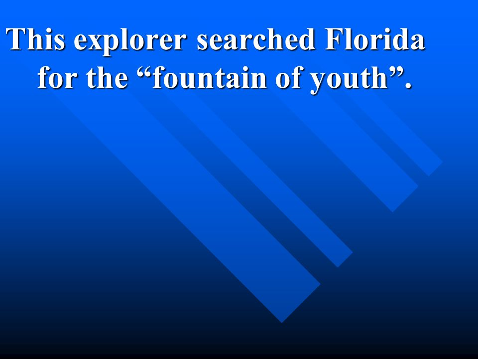 This explorer searched Florida for the fountain of youth.