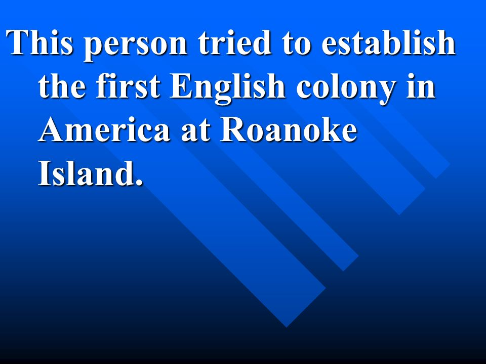 This person tried to establish the first English colony in America at Roanoke Island.