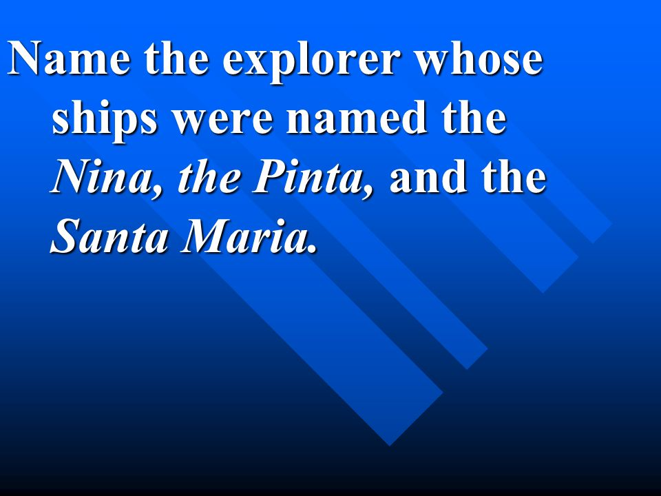 Name the explorer whose ships were named the Nina, the Pinta, and the Santa Maria.
