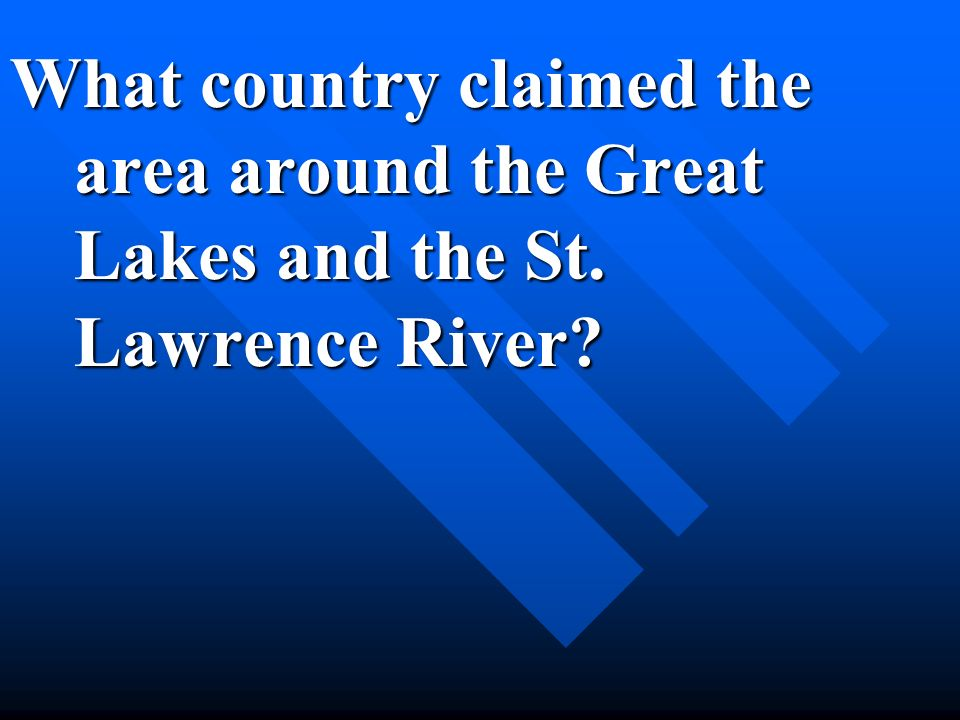 What country claimed the area around the Great Lakes and the St. Lawrence River?