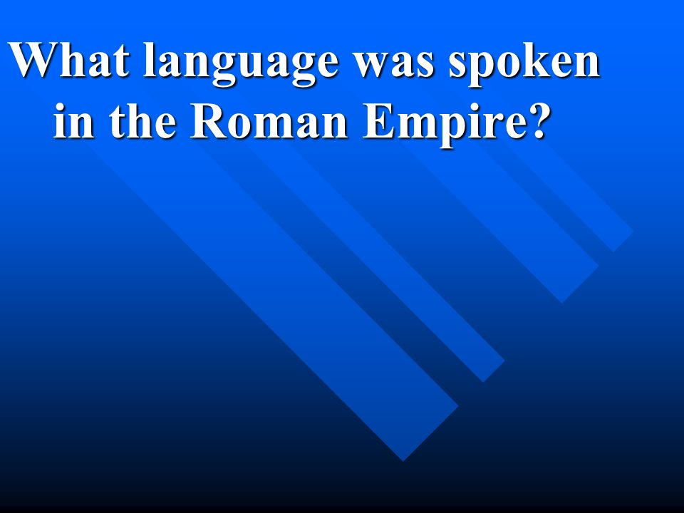 What language was spoken in the Roman Empire?