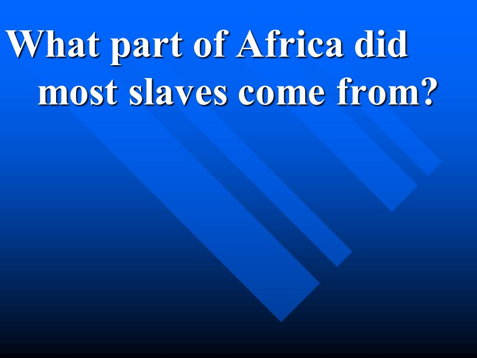 What part of Africa did most slaves come from?