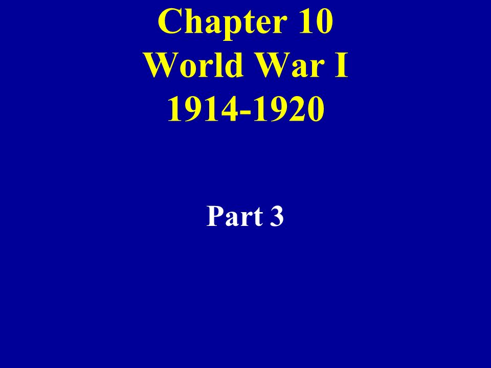 Chapter 10 World War I 1914-1920 Part 3