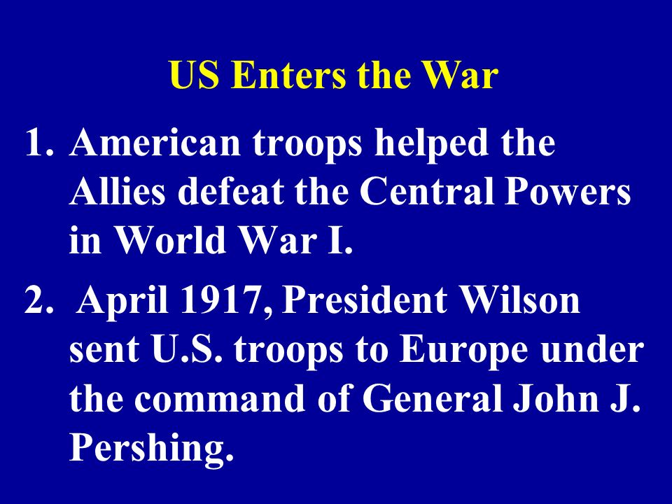 1.American troops helped the Allies defeat the Central Powers in World War I.