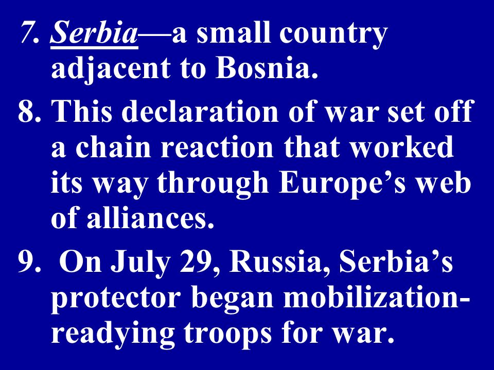 7.Serbiaa small country adjacent to Bosnia. 8.This declaration of war set off a chain reaction that worked its way through Europes web of alliances. 9