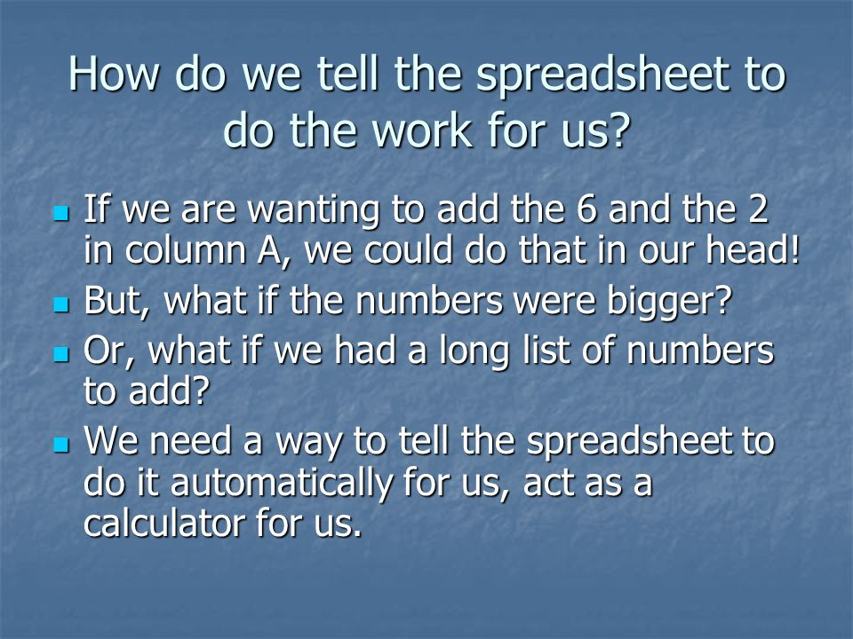 How do we tell the spreadsheet to do the work for us.