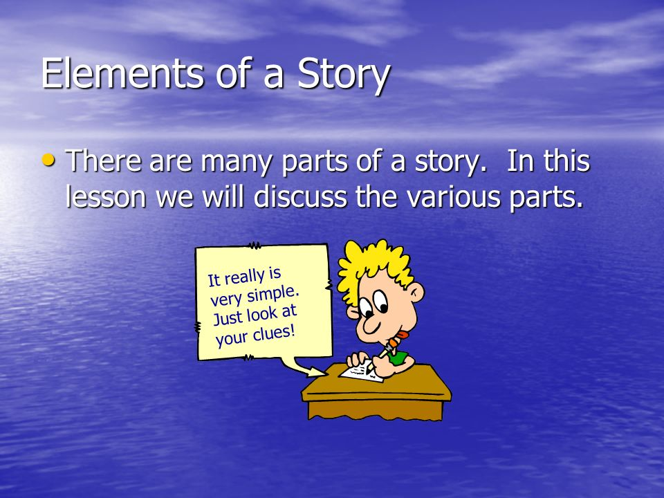 Elements of a Story There are many parts of a story.