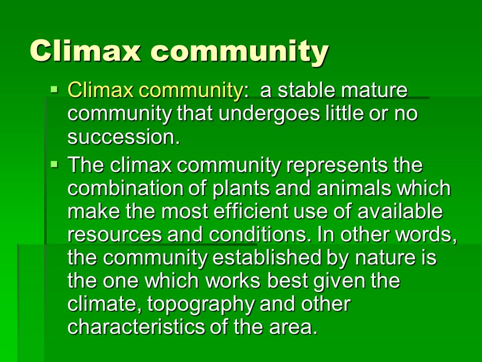 Climax community Climax community: a stable mature community that undergoes little or no succession. Climax community: a stable mature community that