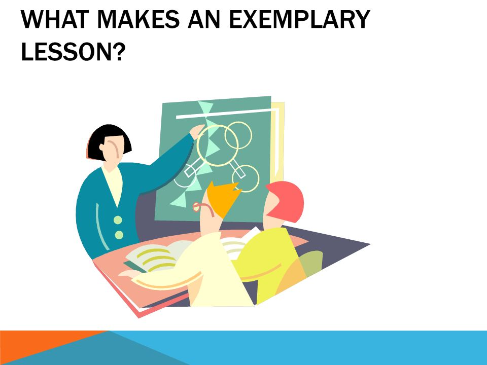 WHAT MAKES AN EXEMPLARY LESSON?