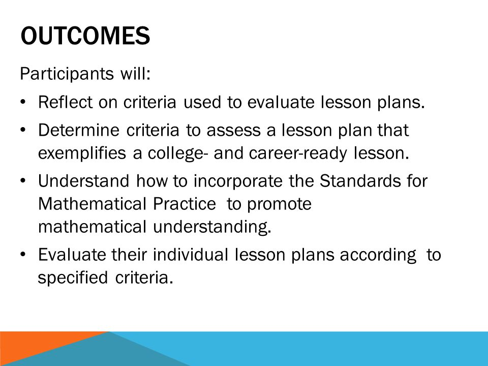 OUTCOMES Participants will: Reflect on criteria used to evaluate lesson plans.