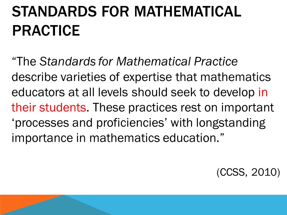 The Standards for Mathematical Practice describe varieties of expertise that mathematics educators at all levels should seek to develop in their students.