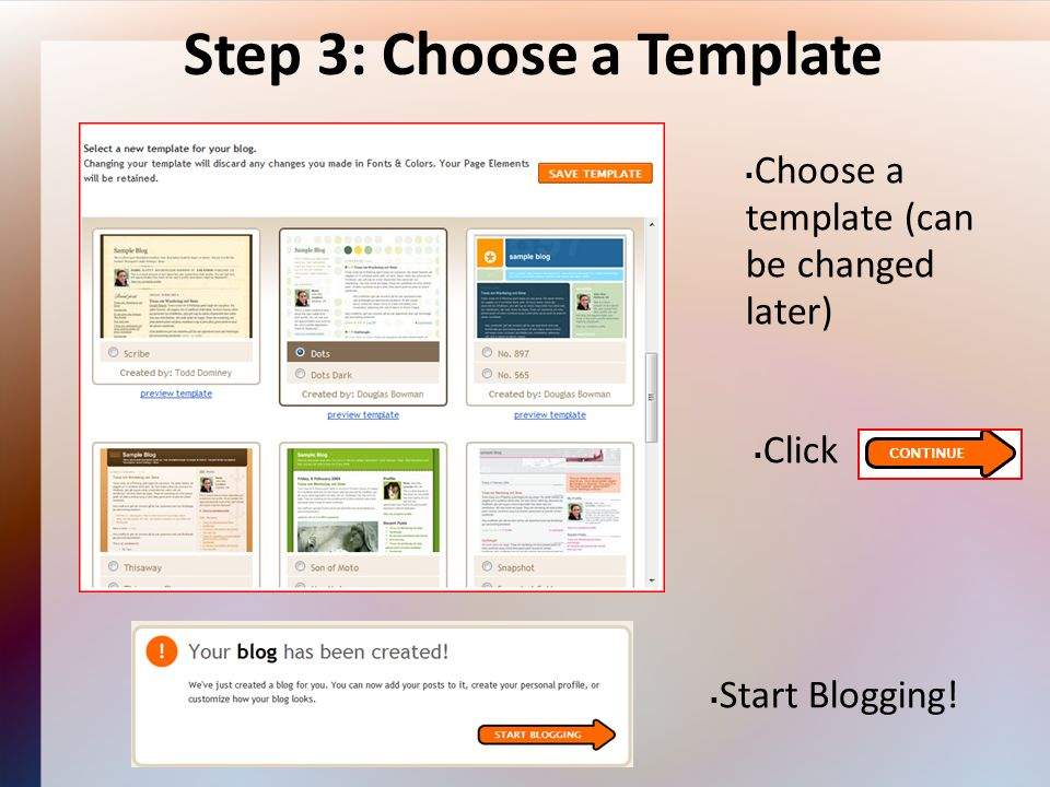 Step 3: Choose a Template Choose a template (can be changed later) Click Start Blogging!