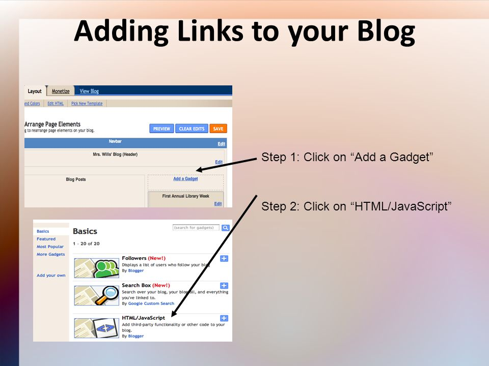 Adding Links to your Blog Step 1: Click on Add a Gadget Step 2: Click on HTML/JavaScript