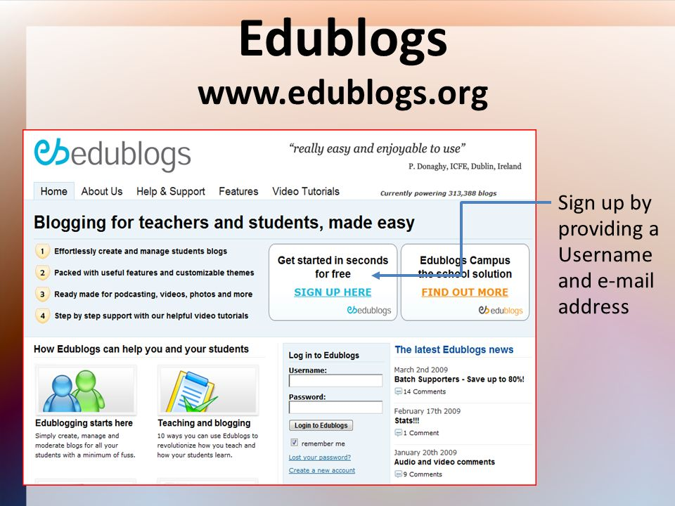 Edublogs www.edublogs.org Sign up by providing a Username and e-mail address