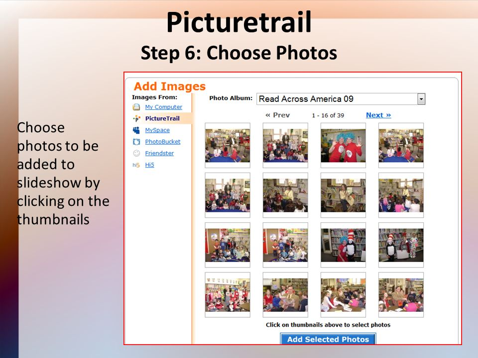 Picturetrail Step 6: Choose Photos Choose photos to be added to slideshow by clicking on the thumbnails