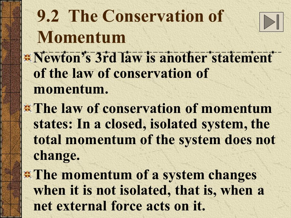 9.2 The Conservation of Momentum Newtons 3rd law is another statement of the law of conservation of momentum. The law of conservation of momentum stat