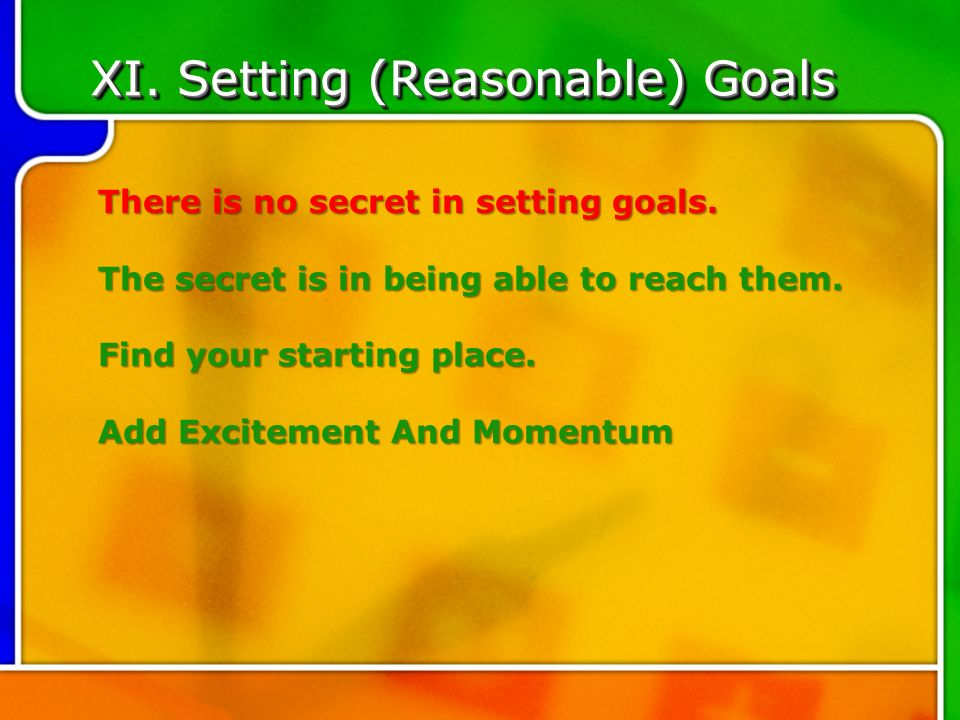 XI. Setting (Reasonable) Goals There is no secret in setting goals.