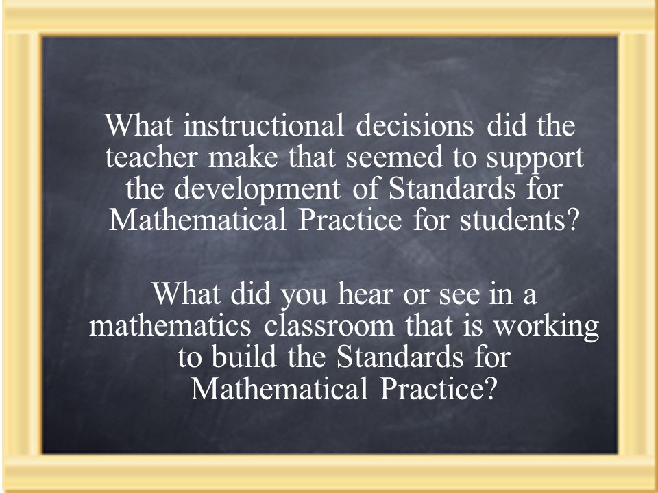 What instructional decisions did the teacher make that seemed to support the development of Standards for Mathematical Practice for students.