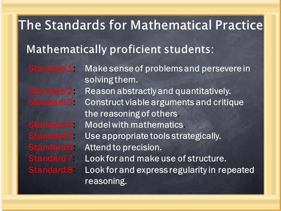 The Standards for Mathematical Practice Mathematically proficient students: Standard 1:Make sense of problems and persevere in solving them.